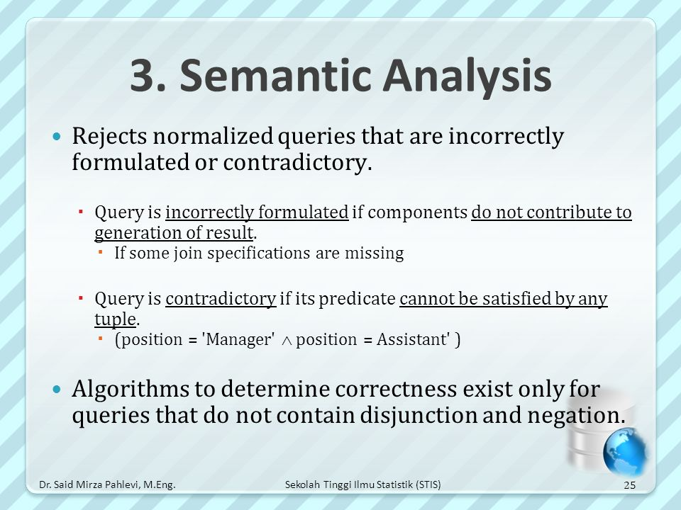 3. Semantic Analysis Rejects normalized queries that are incorrectly formulated or contradictory.