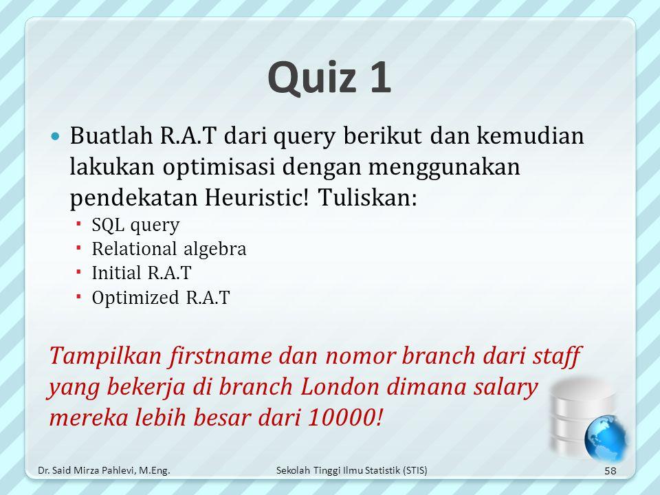Quiz 1 Buatlah R.A.T dari query berikut dan kemudian lakukan optimisasi dengan menggunakan pendekatan Heuristic! Tuliskan: