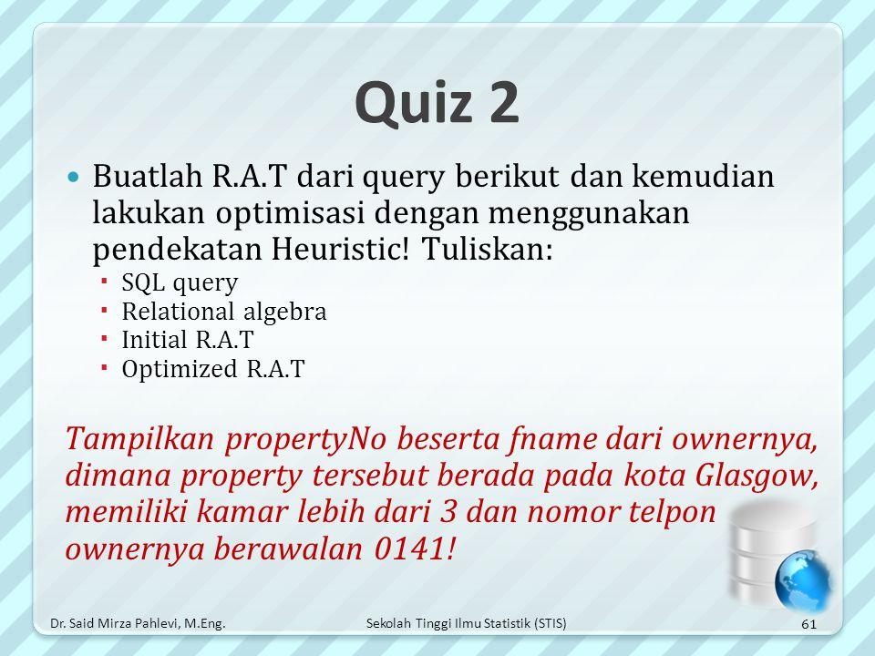 Quiz 2 Buatlah R.A.T dari query berikut dan kemudian lakukan optimisasi dengan menggunakan pendekatan Heuristic! Tuliskan: