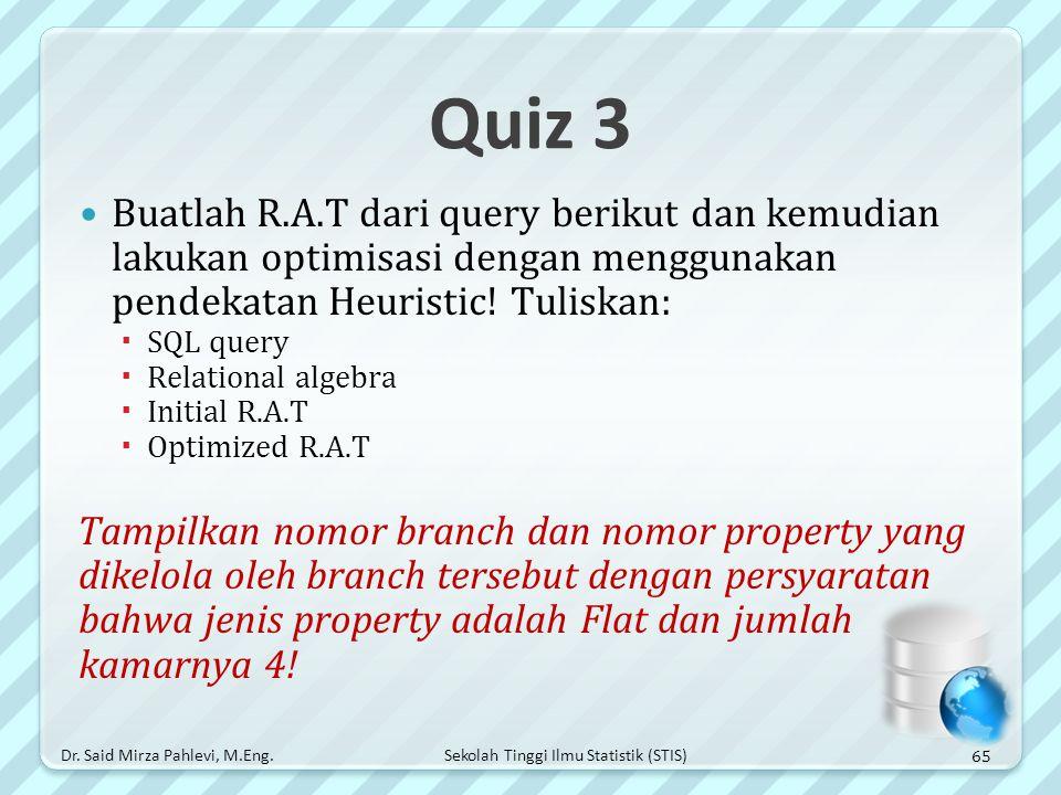 Quiz 3 Buatlah R.A.T dari query berikut dan kemudian lakukan optimisasi dengan menggunakan pendekatan Heuristic! Tuliskan: