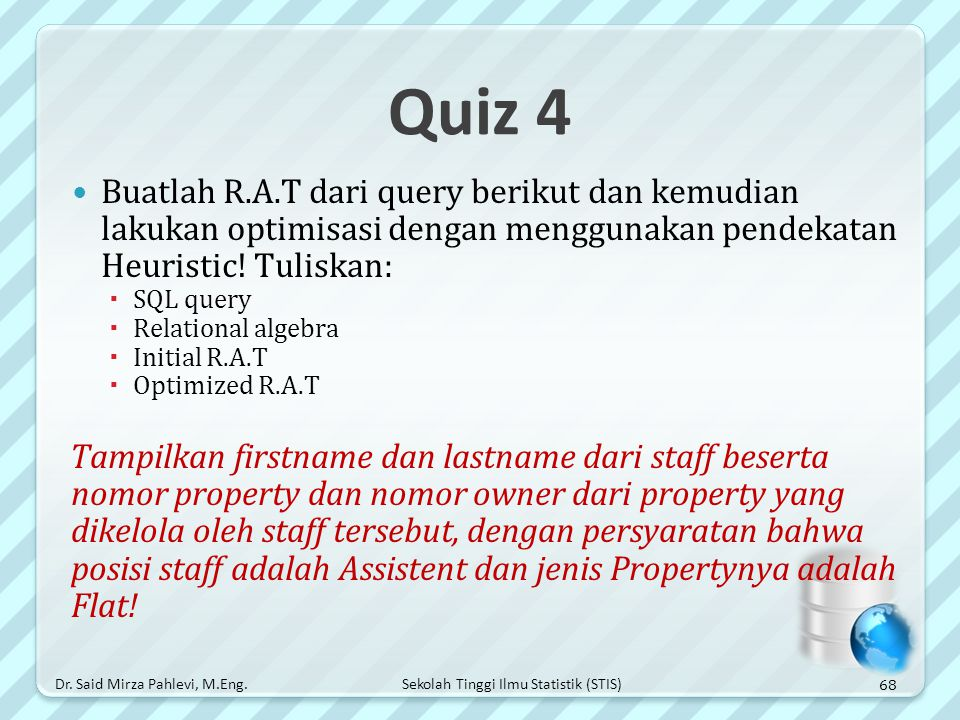 Quiz 4 Buatlah R.A.T dari query berikut dan kemudian lakukan optimisasi dengan menggunakan pendekatan Heuristic! Tuliskan: