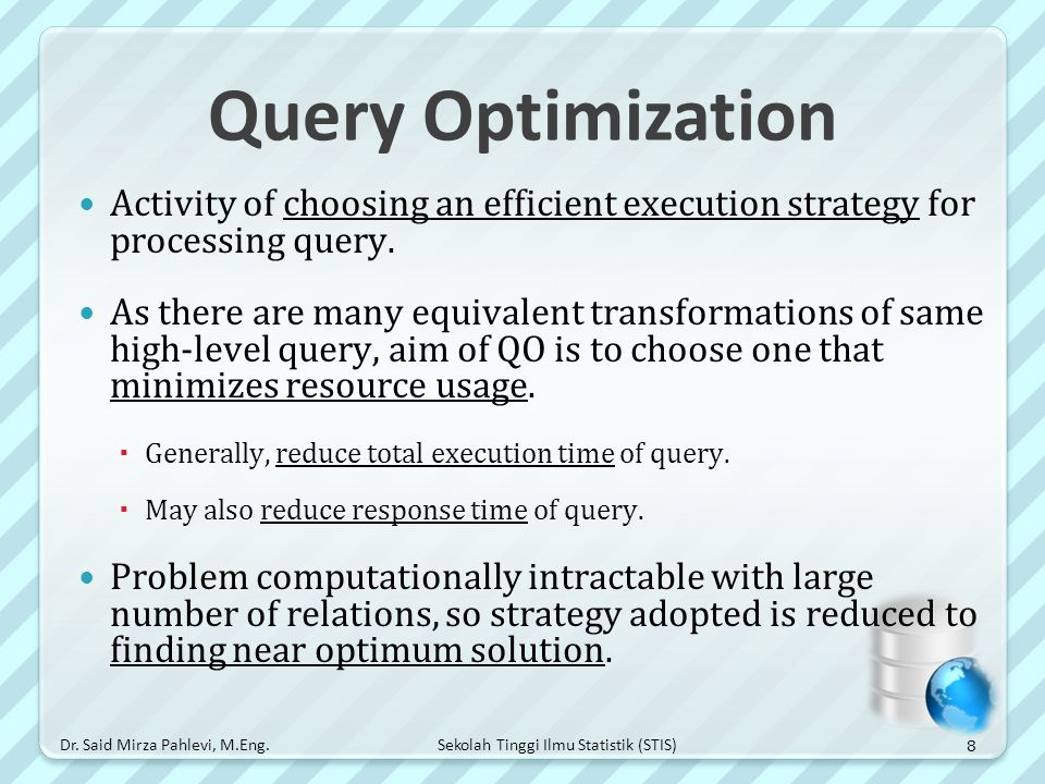 Query Optimization Activity of choosing an efficient execution strategy for processing query.