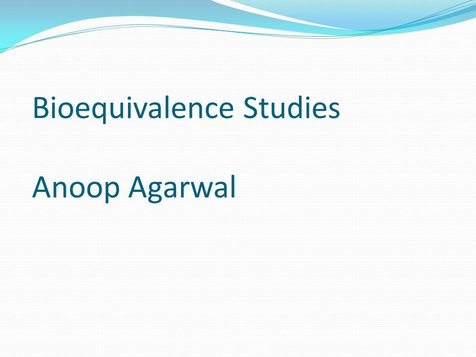 Bioequivalence Studies Anoop Agarwal