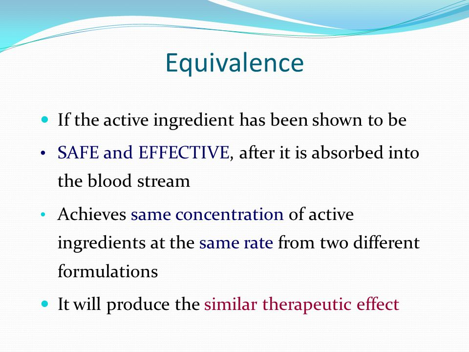Equivalence If the active ingredient has been shown to be