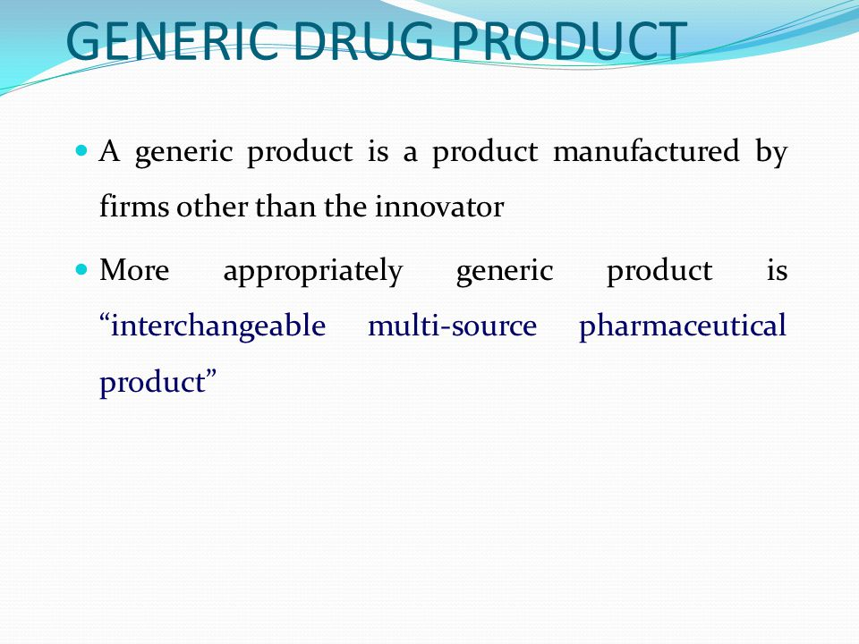 GENERIC DRUG PRODUCT A generic product is a product manufactured by firms other than the innovator.