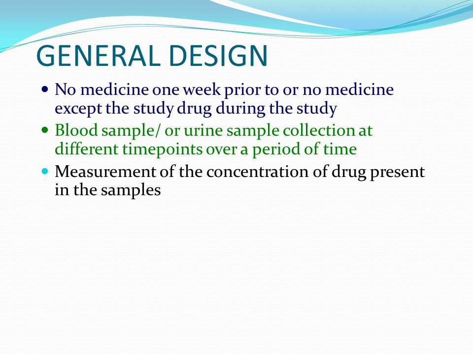 GENERAL DESIGN No medicine one week prior to or no medicine except the study drug during the study.