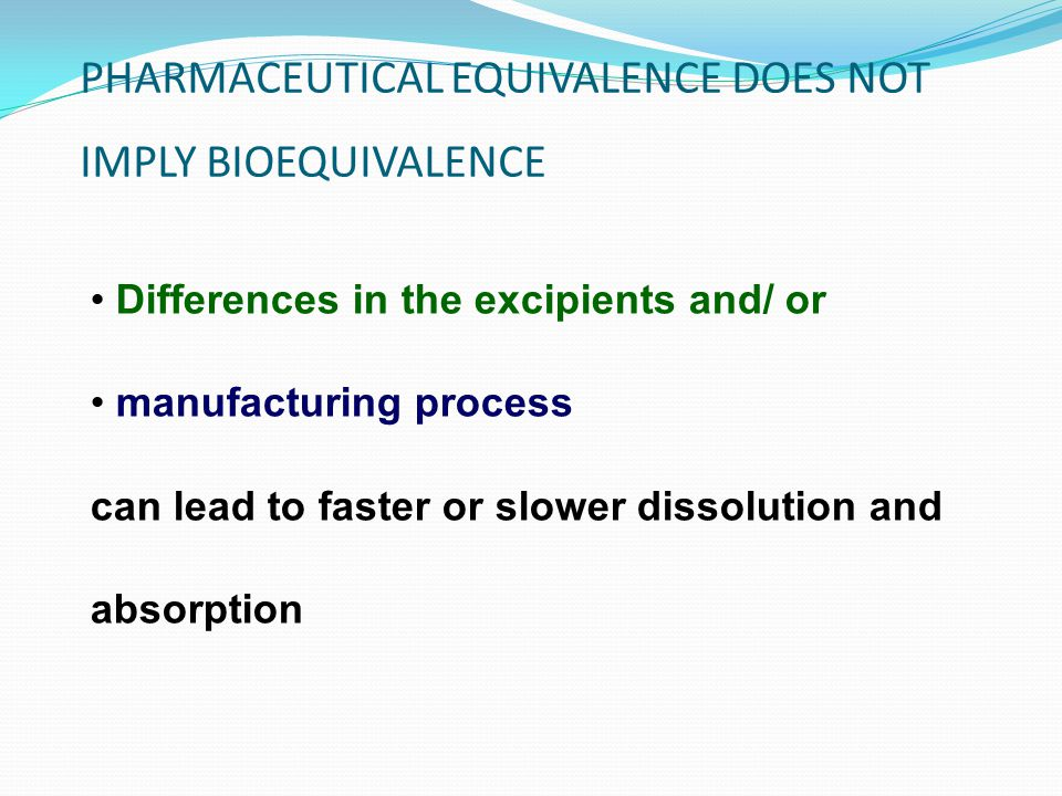 PHARMACEUTICAL EQUIVALENCE DOES NOT IMPLY BIOEQUIVALENCE