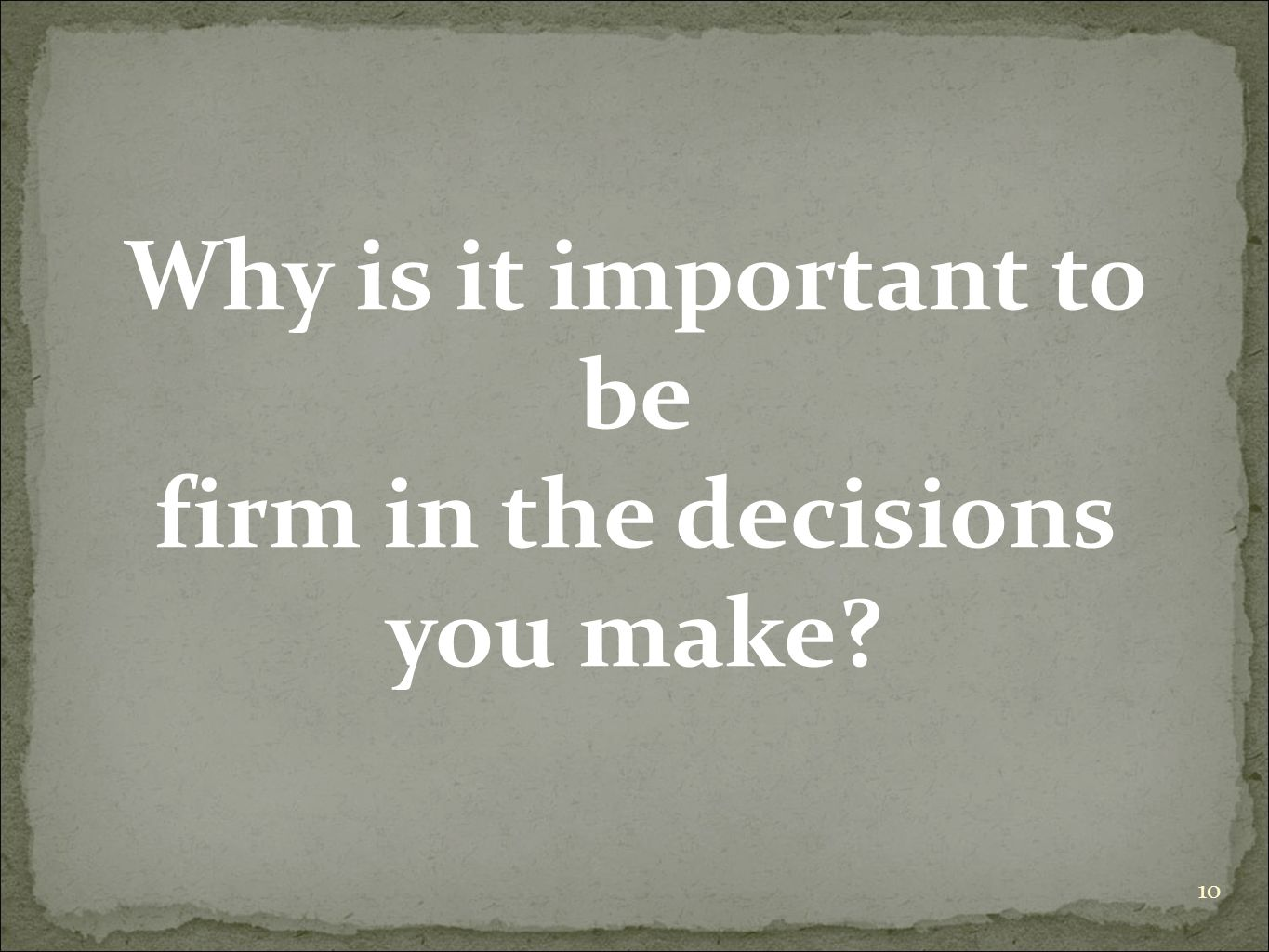 Why is it important to be firm in the decisions you make