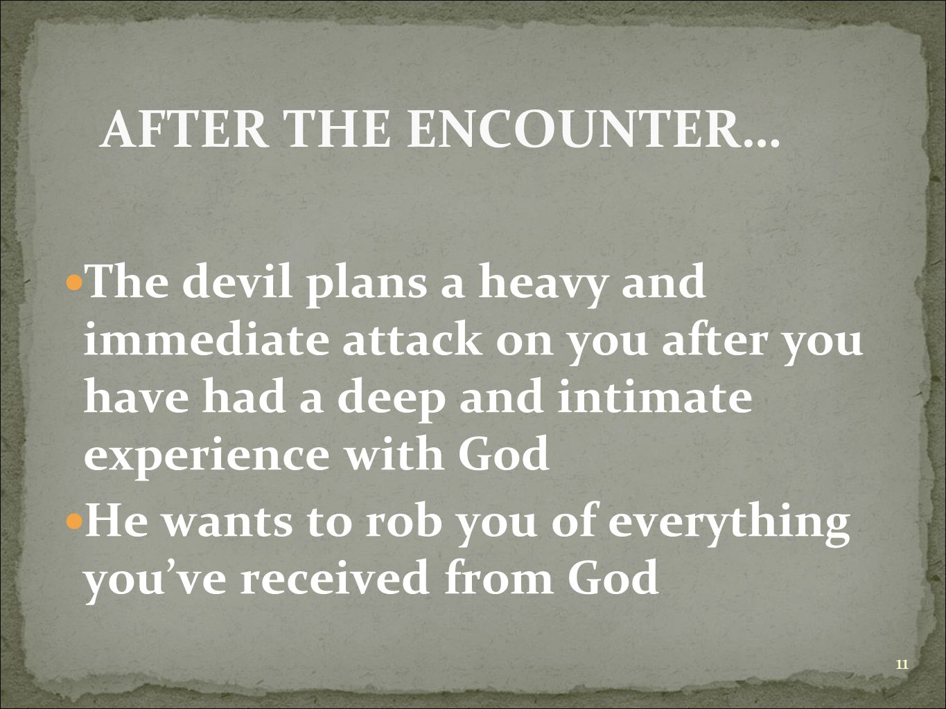 AFTER THE ENCOUNTER… The devil plans a heavy and immediate attack on you after you have had a deep and intimate experience with God.