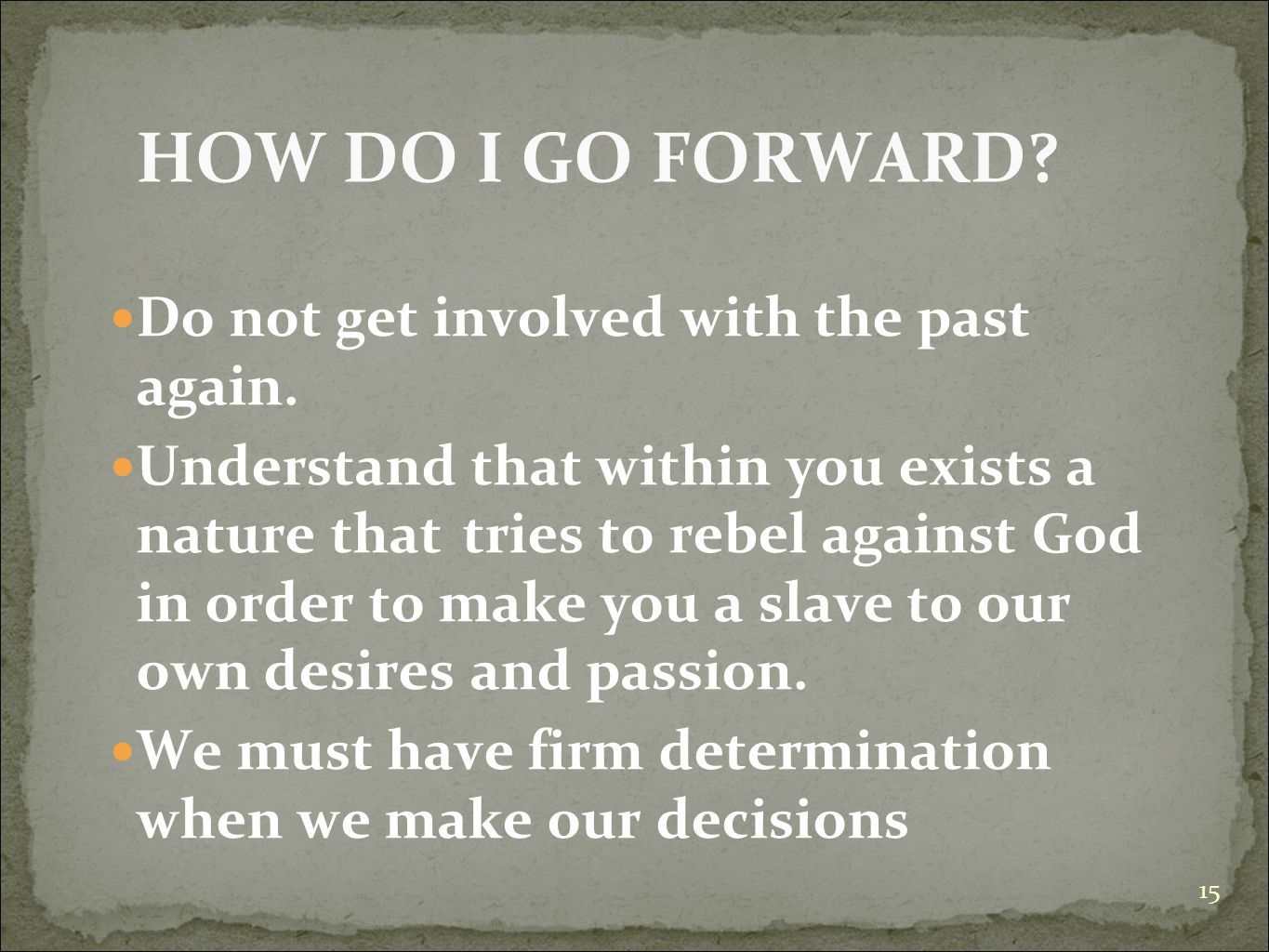 HOW DO I GO FORWARD Do not get involved with the past again.