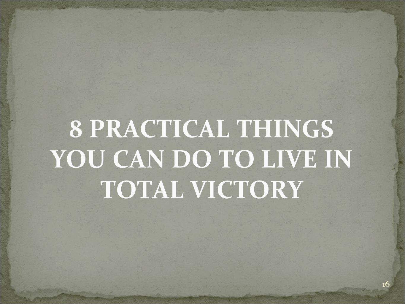 8 PRACTICAL THINGS YOU CAN DO TO LIVE IN TOTAL VICTORY