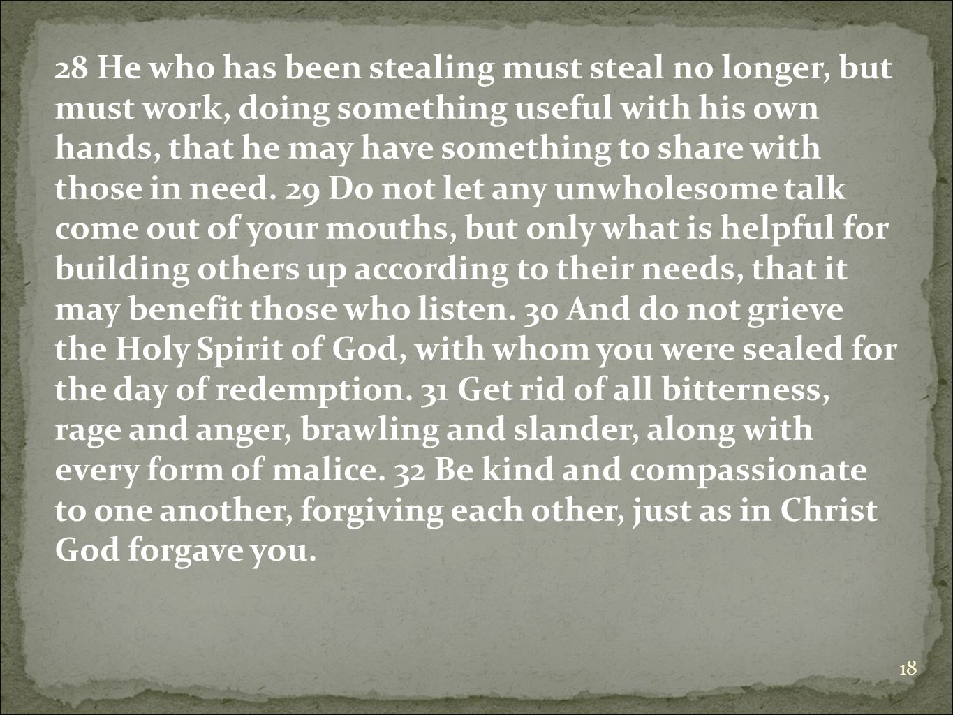 28 He who has been stealing must steal no longer, but must work, doing something useful with his own hands, that he may have something to share with those in need.