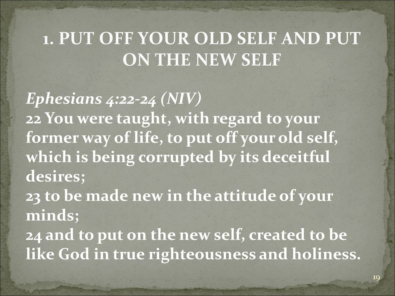 1. PUT OFF YOUR OLD SELF AND PUT ON THE NEW SELF