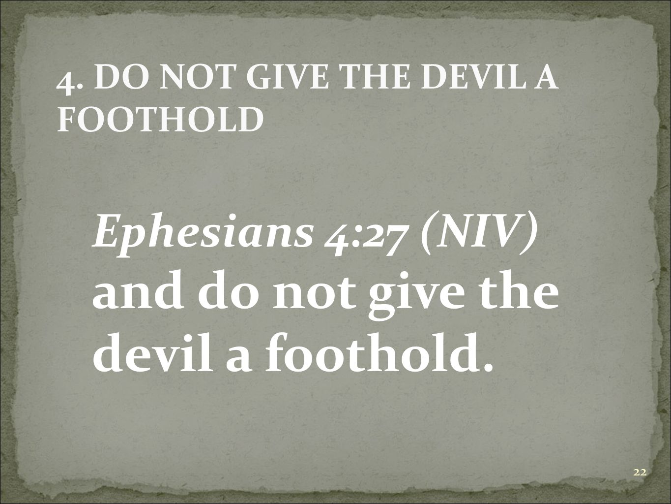 4. DO NOT GIVE THE DEVIL A FOOTHOLD