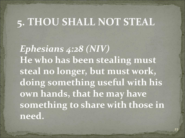5. THOU SHALL NOT STEAL Ephesians 4:28 (NIV)