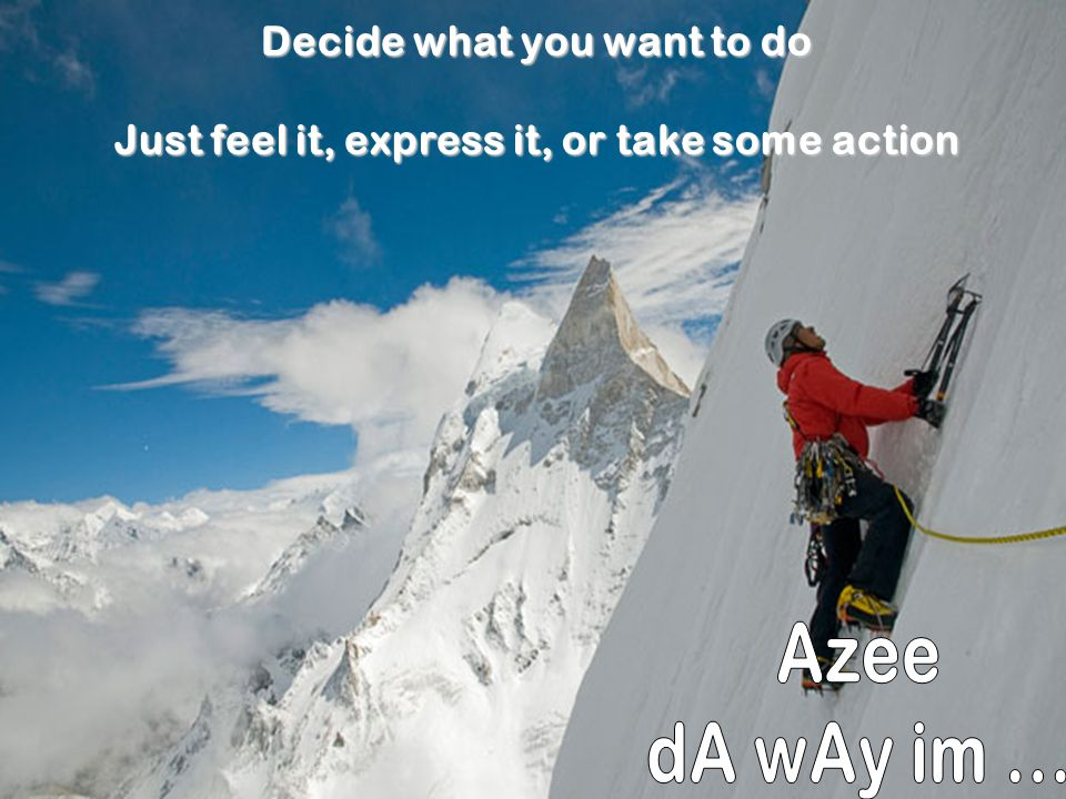 Azee dA wAy im ... Decide what you want to do