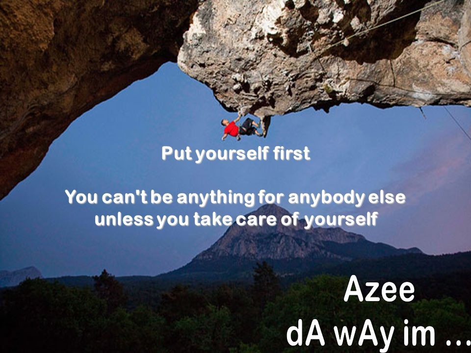Azee dA wAy im ... Put yourself first
