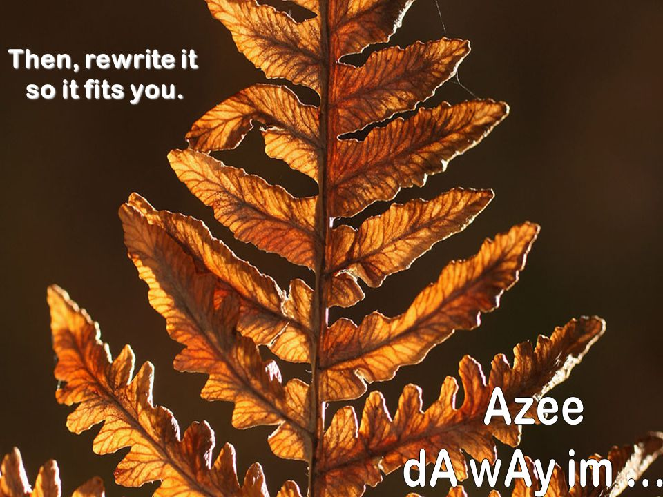 Then, rewrite it so it fits you. Azee dA wAy im ...