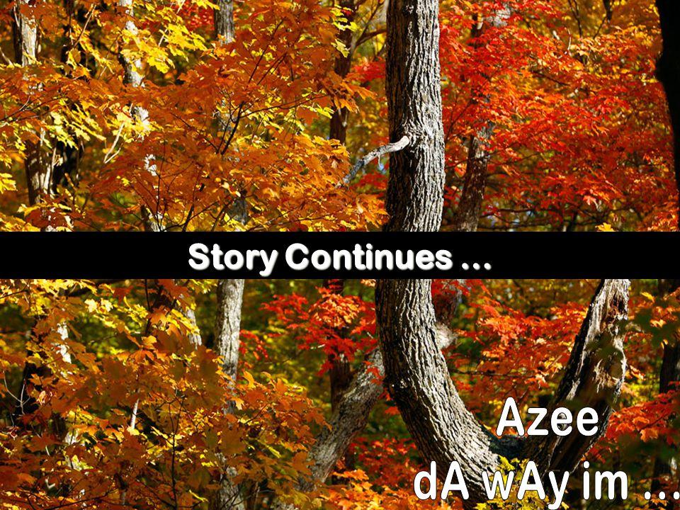 Story Continues … Azee dA wAy im ...