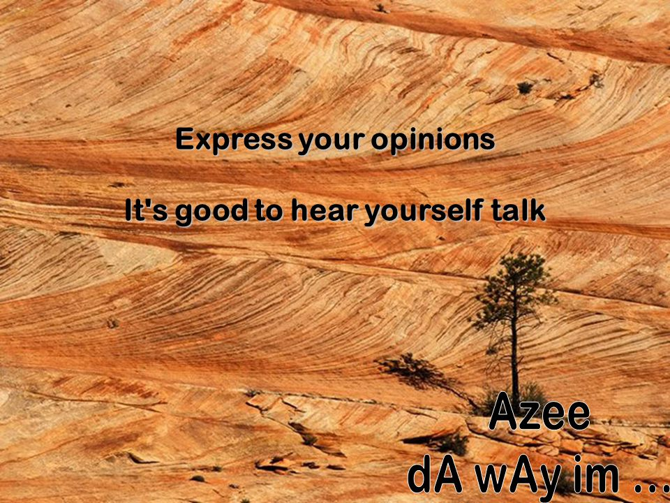It s good to hear yourself talk