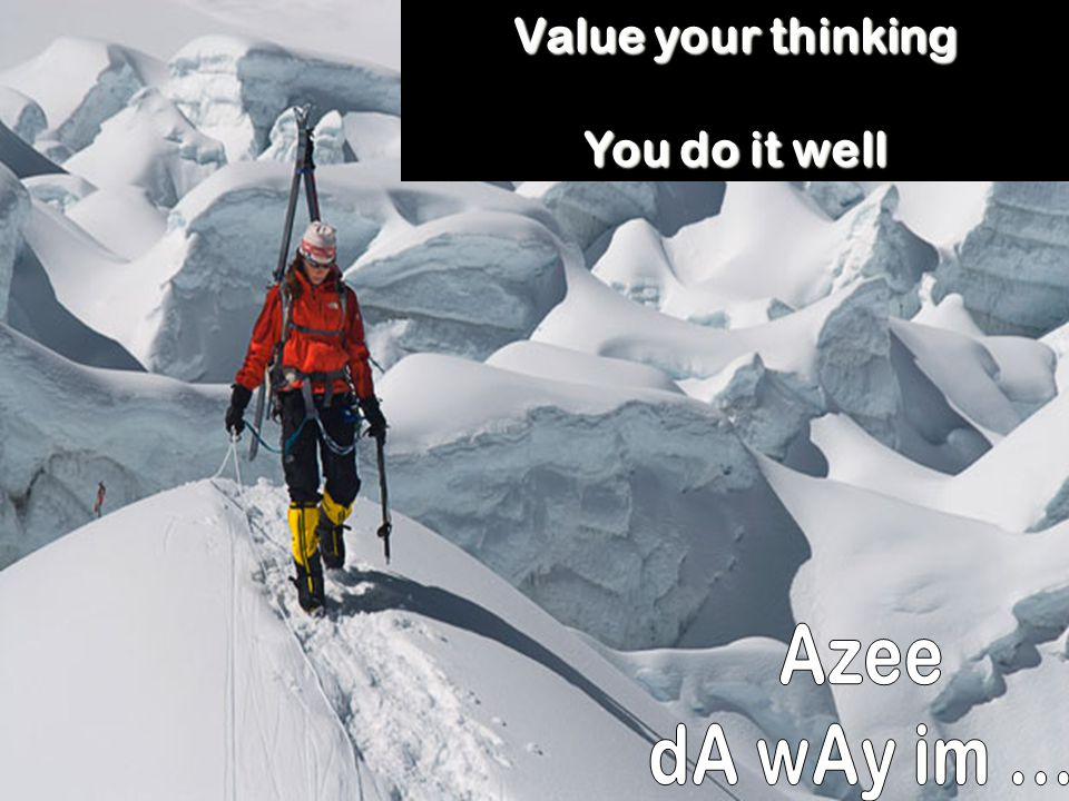 Value your thinking You do it well Azee dA wAy im ...