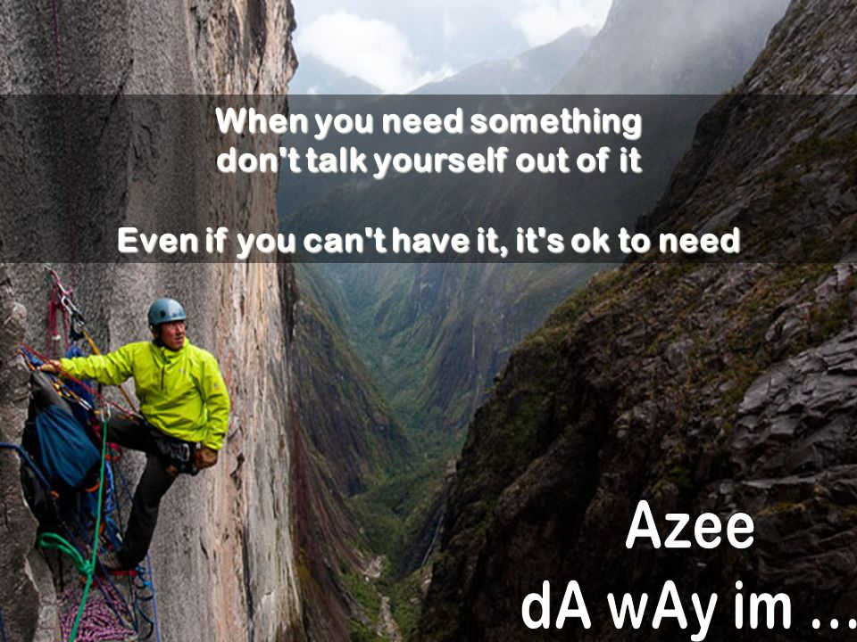 Azee dA wAy im ... When you need something