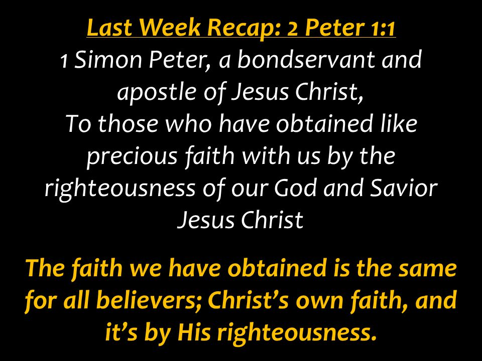 Last Week Recap: 2 Peter 1:1