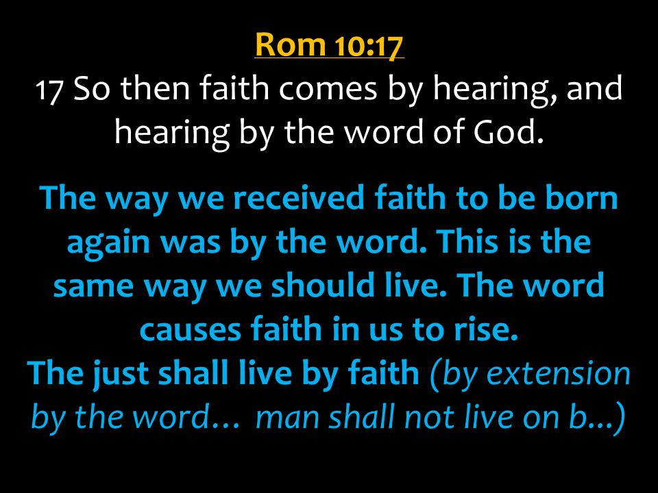 17 So then faith comes by hearing, and hearing by the word of God.