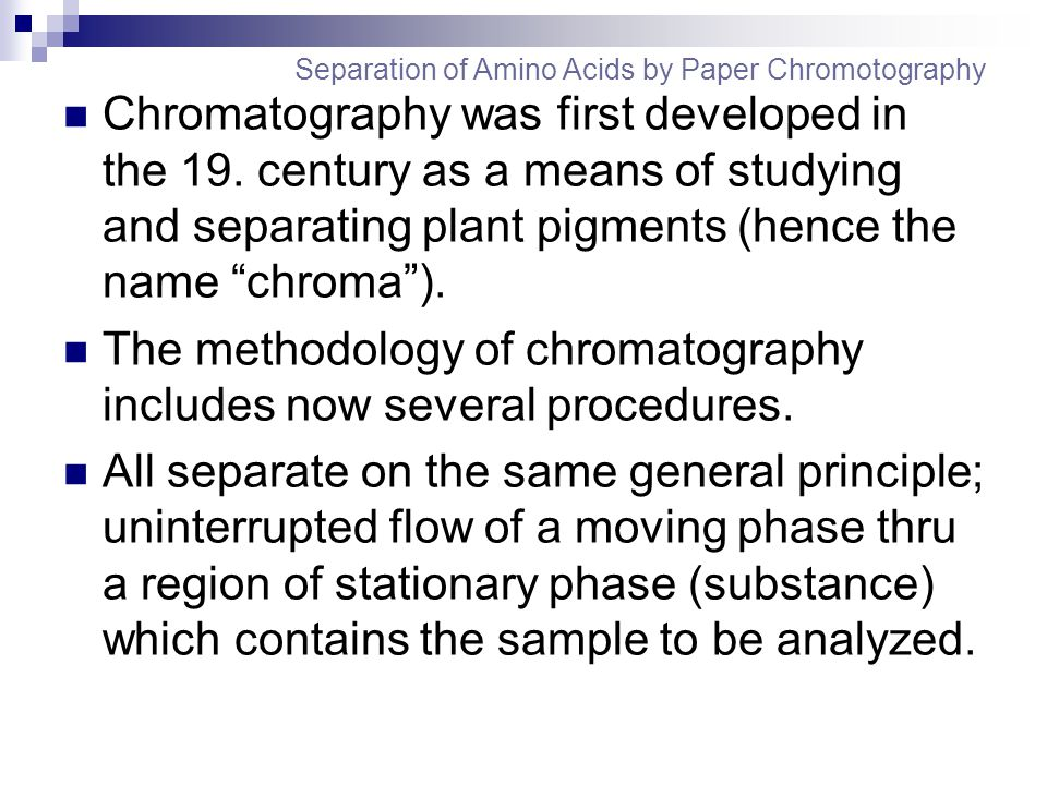 The methodology of chromatography includes now several procedures.