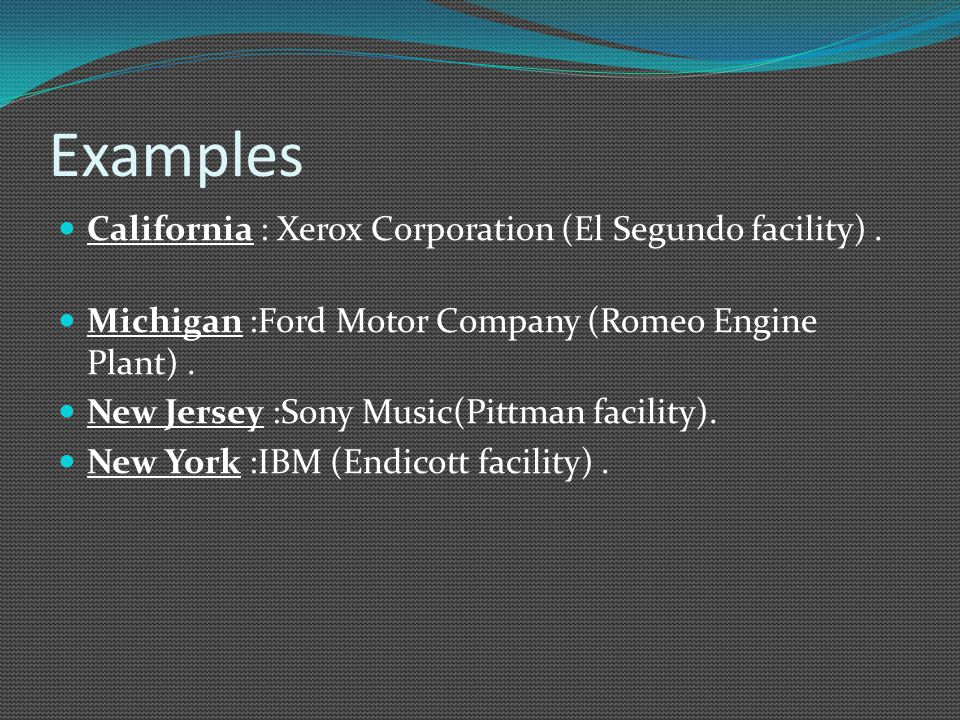 Examples California : Xerox Corporation (El Segundo facility) .