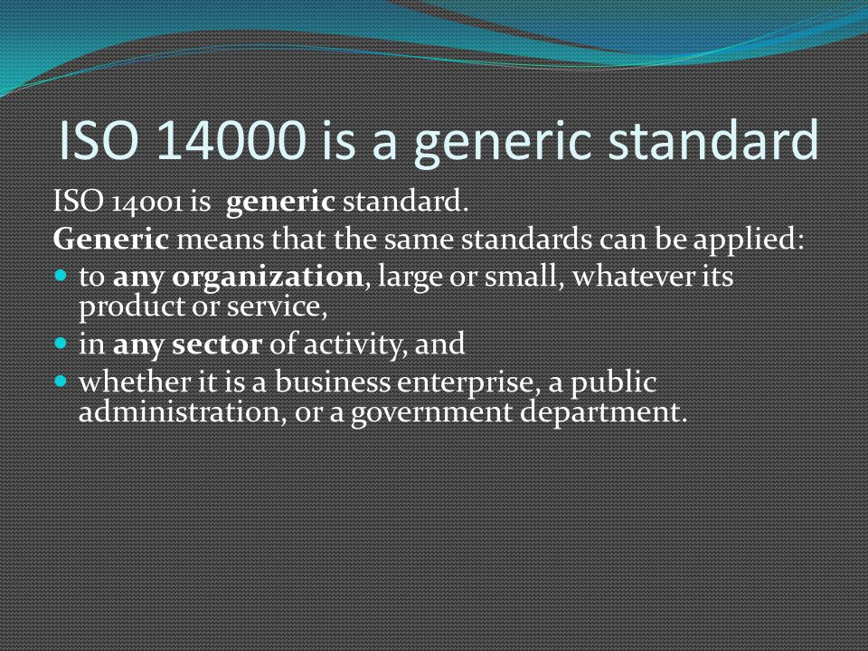ISO 14000 is a generic standard