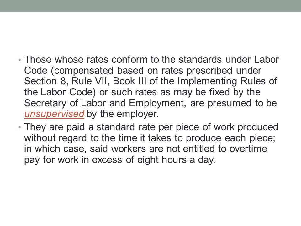 Those whose rates conform to the standards under Labor Code (compensated based on rates prescribed under Section 8, Rule VII, Book III of the Implementing Rules of the Labor Code) or such rates as may be fixed by the Secretary of Labor and Employment, are presumed to be unsupervised by the employer.