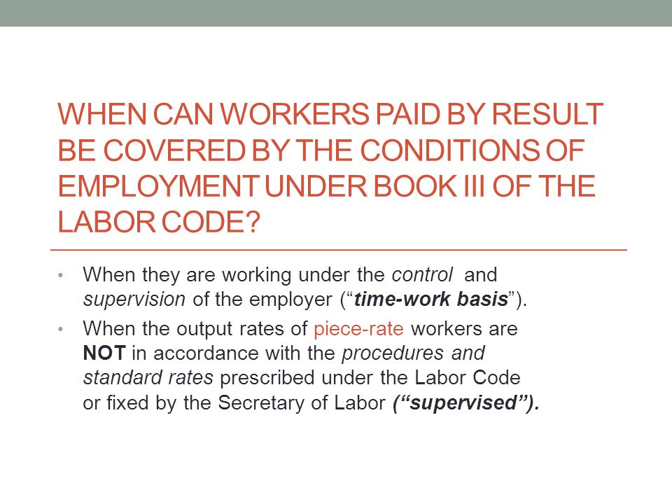 When can workers paid by result be covered by the conditions of employment under Book III of the Labor Code