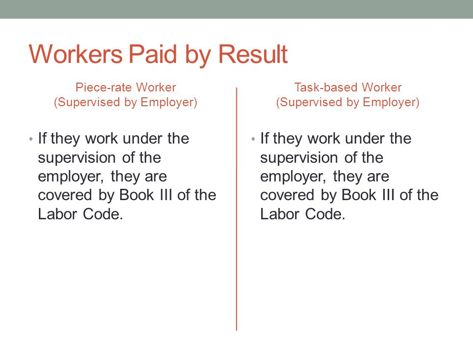 Workers Paid by Result Piece-rate Worker. (Supervised by Employer) Task-based Worker. (Supervised by Employer)