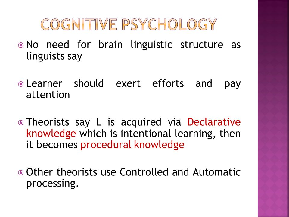 Cognitive psychology No need for brain linguistic structure as linguists say. Learner should exert efforts and pay attention.