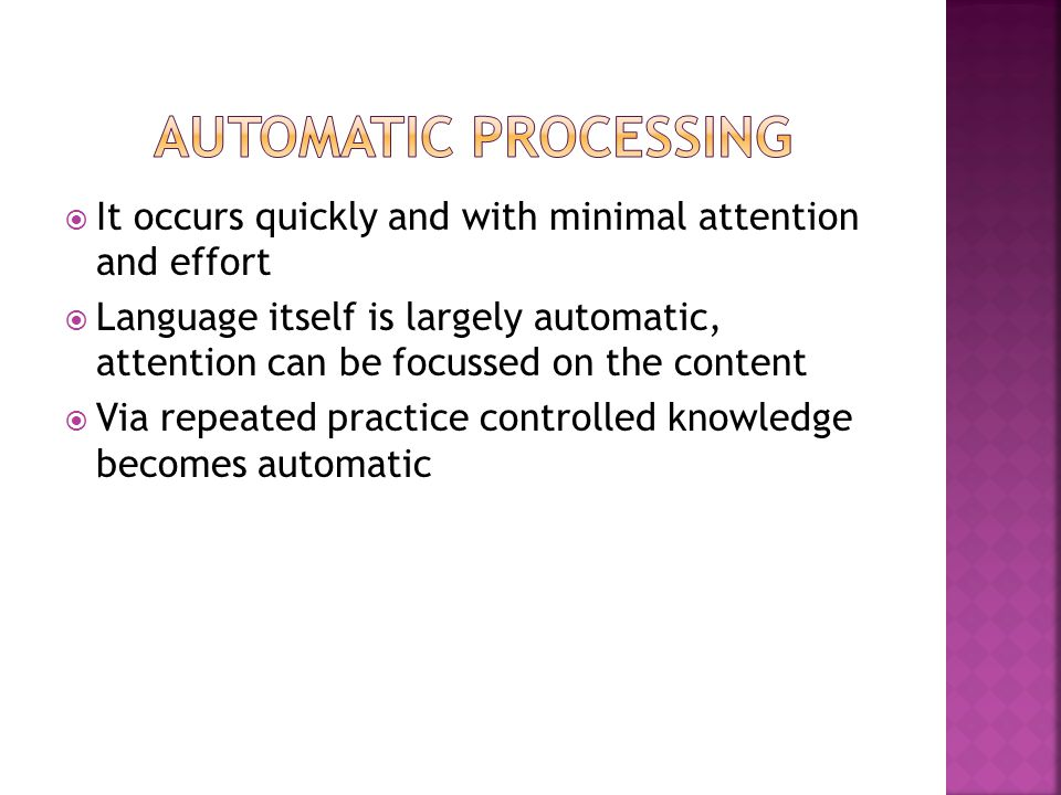 Automatic processing It occurs quickly and with minimal attention and effort.