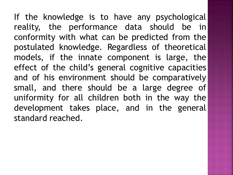 If the knowledge is to have any psychological reality, the performance data should be in conformity with what can be predicted from the postulated knowledge.