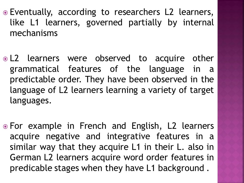 Eventually, according to researchers L2 learners, like L1 learners, governed partially by internal mechanisms