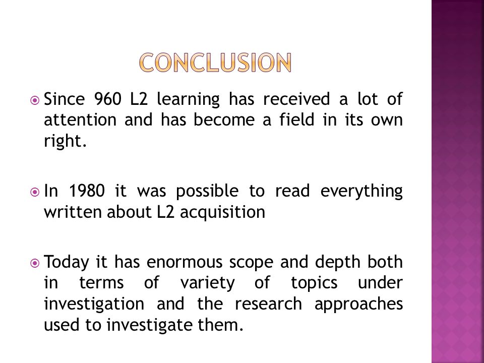conclusion Since 960 L2 learning has received a lot of attention and has become a field in its own right.