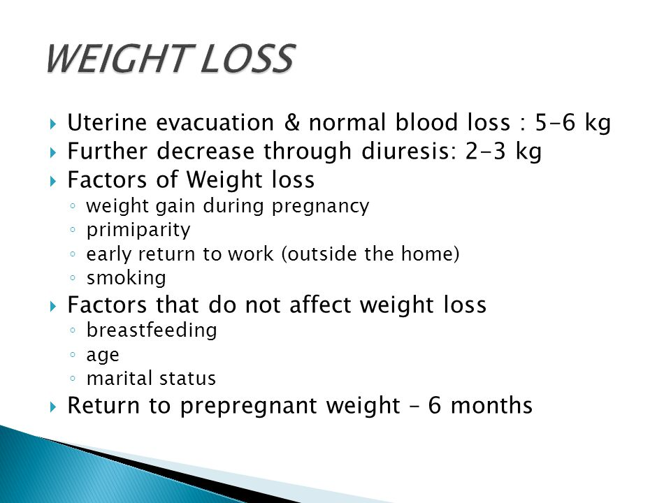 WEIGHT LOSS Uterine evacuation & normal blood loss : 5-6 kg