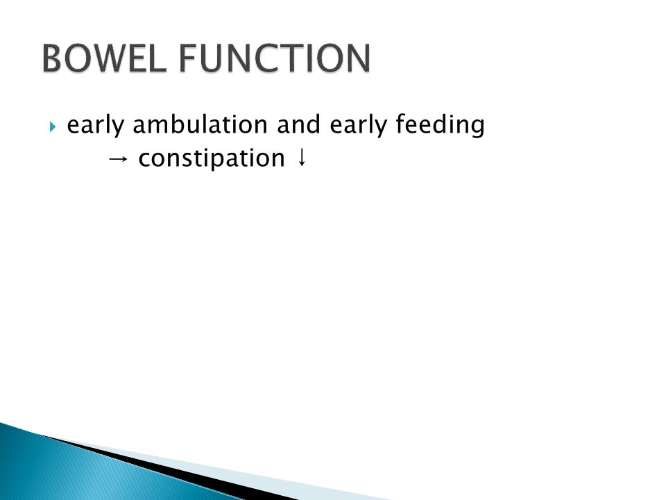 BOWEL FUNCTION early ambulation and early feeding → constipation ↓