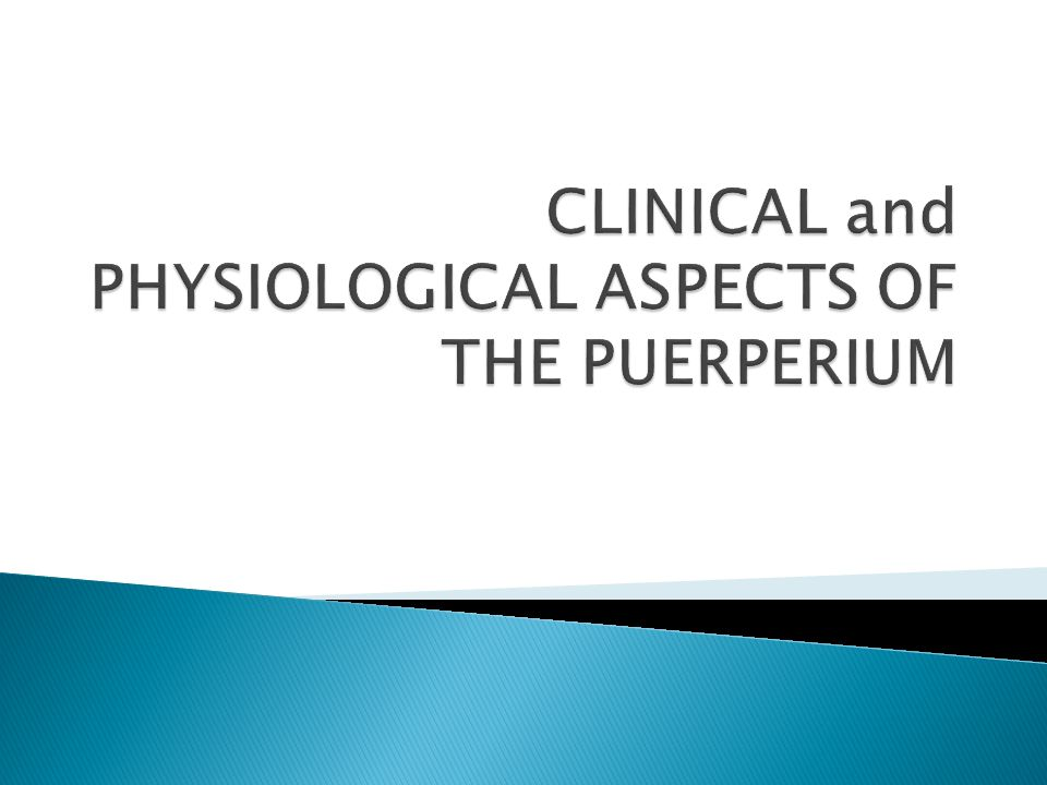 CLINICAL and PHYSIOLOGICAL ASPECTS OF THE PUERPERIUM