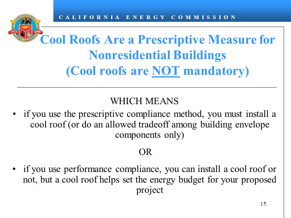 Cool Roofs Are a Prescriptive Measure for Nonresidential Buildings (Cool roofs are NOT mandatory)