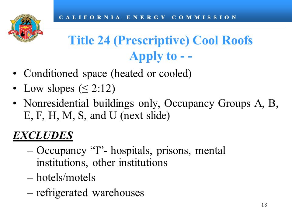 Title 24 (Prescriptive) Cool Roofs Apply to - -