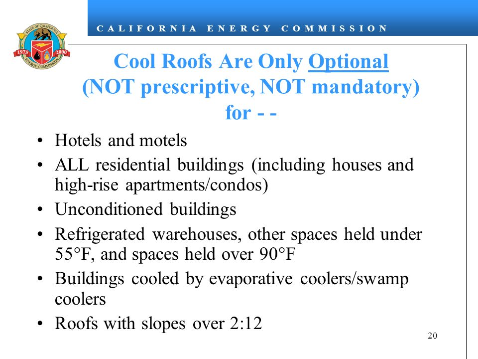 Cool Roofs Are Only Optional (NOT prescriptive, NOT mandatory) for - -