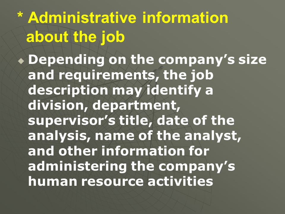 * Administrative information about the job