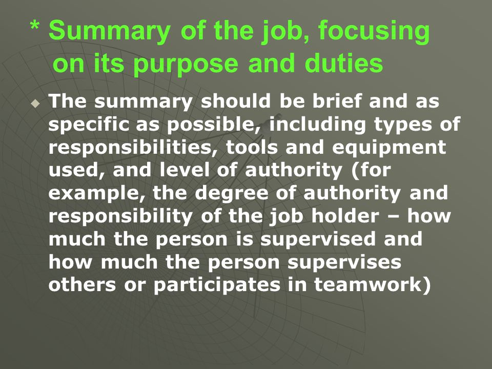 * Summary of the job, focusing on its purpose and duties