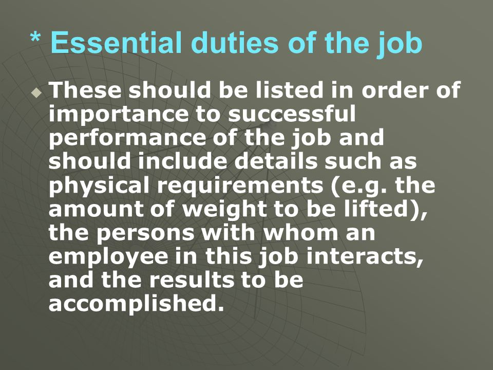 * Essential duties of the job