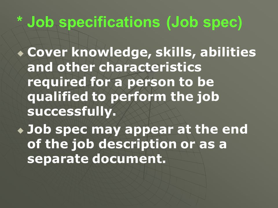 * Job specifications (Job spec)