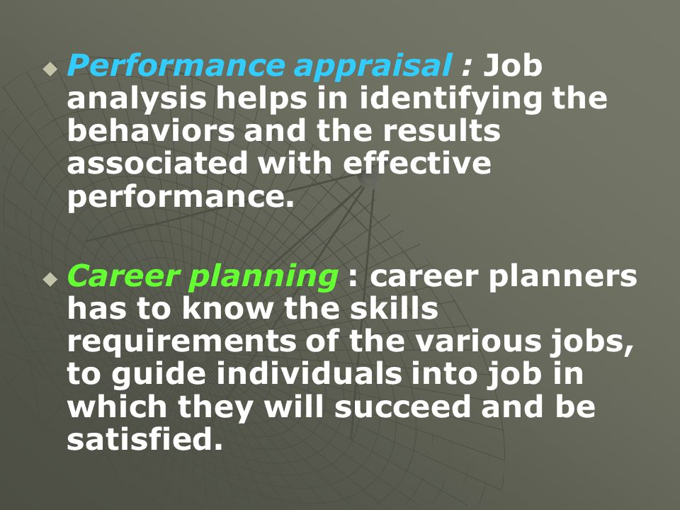 Performance appraisal : Job analysis helps in identifying the behaviors and the results associated with effective performance.
